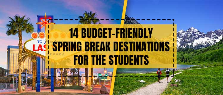 14 Budget-Friendly Spring Break Destinations for the students