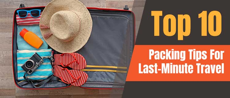 Packing Tips For Last-Minute Travel