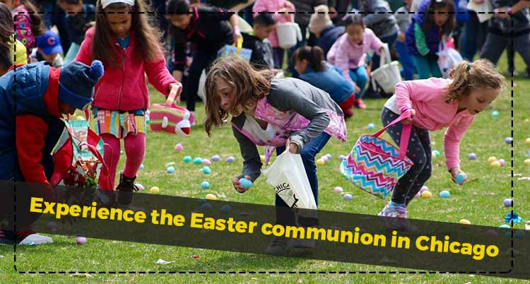Experience the Easter communion in Chicago