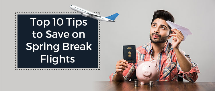 Top 10 Tips to Save on Spring Break Flights
