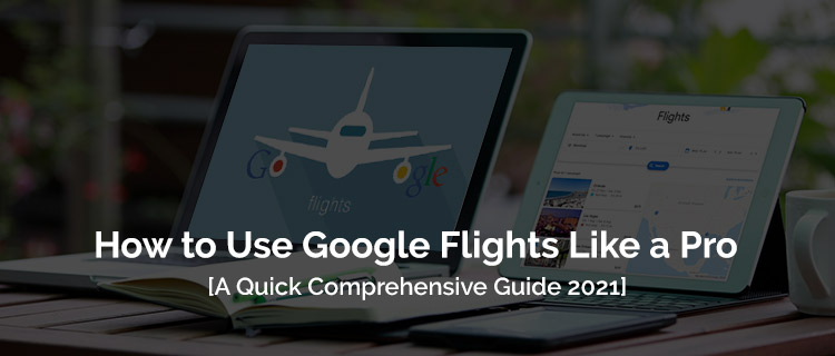 How To Book Cheap Flights Like A Pro Using Google Flights